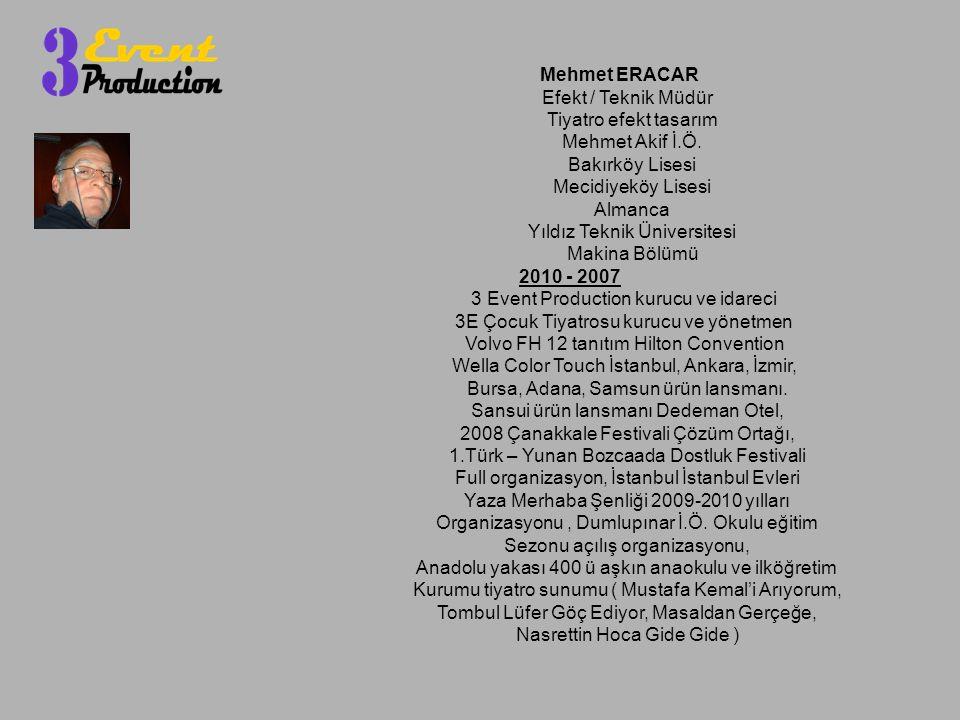 Mehmet ERACAR Efekt / Teknik Müdür Tiyatro efekt tasarım Mehmet Akif İ.Ö. Bakırköy Lisesi Mecidiyeköy Lisesi Almanca Yıldız Teknik Üniversitesi Makina