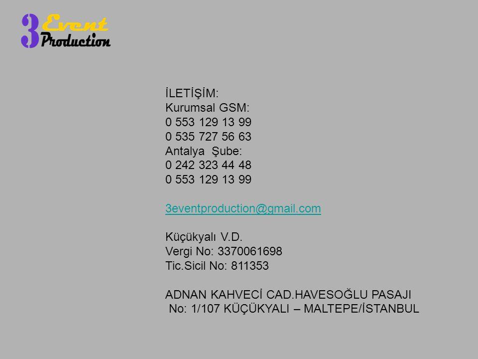 İLETİŞİM: Kurumsal GSM: 0 553 129 13 99 0 535 727 56 63 Antalya Şube: 0 242 323 44 48 0 553 129 13 99 3eventproduction@gmail.com Küçükyalı V.D. Vergi