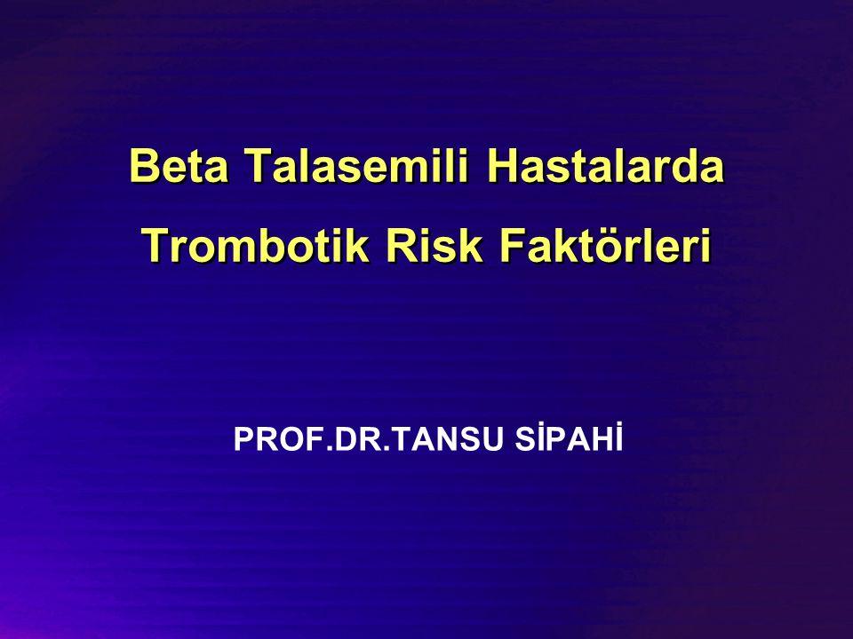Beta Talasemili Hastalarda Trombotik Risk Faktörleri PROF.DR.TANSU SİPAHİ