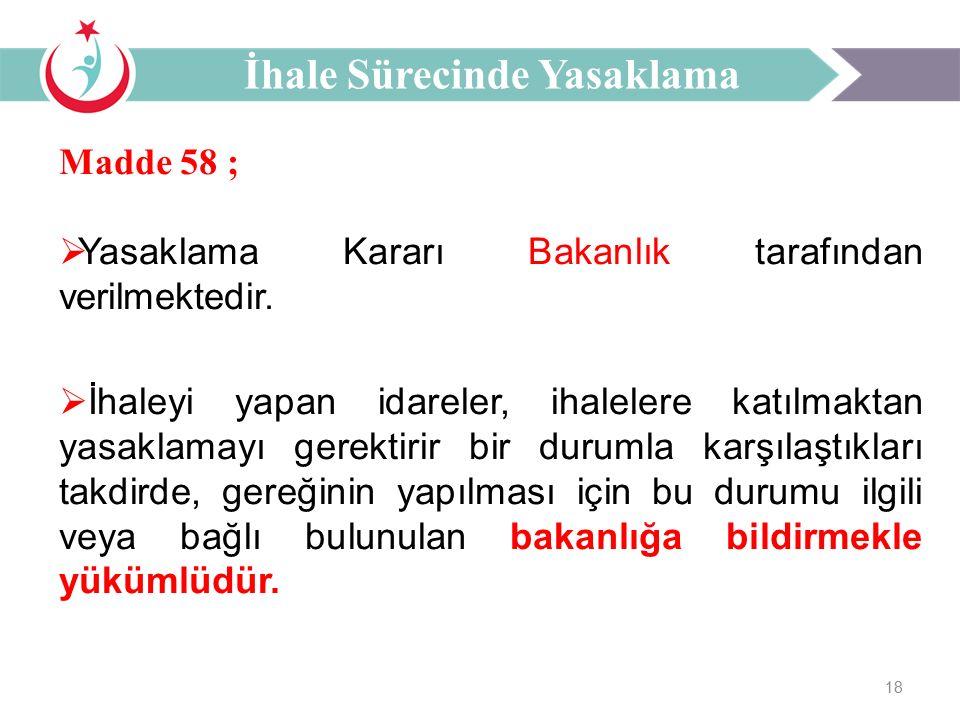 18 Madde 58 ;  Yasaklama Kararı Bakanlık tarafından verilmektedir.