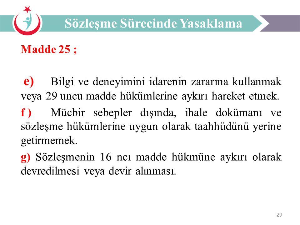 29 Madde 25 ; e) Bilgi ve deneyimini idarenin zararına kullanmak veya 29 uncu madde hükümlerine aykırı hareket etmek.