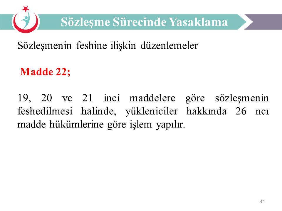 41 Sözleşmenin feshine ilişkin düzenlemeler Madde 22; 19, 20 ve 21 inci maddelere göre sözleşmenin feshedilmesi halinde, yükleniciler hakkında 26 ncı madde hükümlerine göre işlem yapılır.