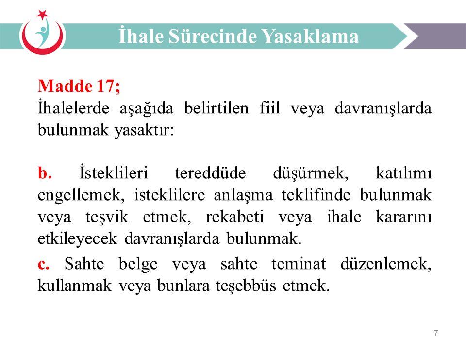 7 Madde 17; İhalelerde aşağıda belirtilen fiil veya davranışlarda bulunmak yasaktır: b.