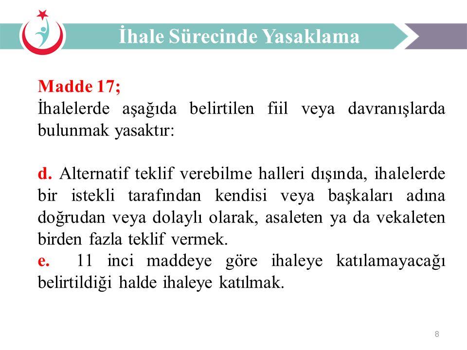 8 Madde 17; İhalelerde aşağıda belirtilen fiil veya davranışlarda bulunmak yasaktır: d.