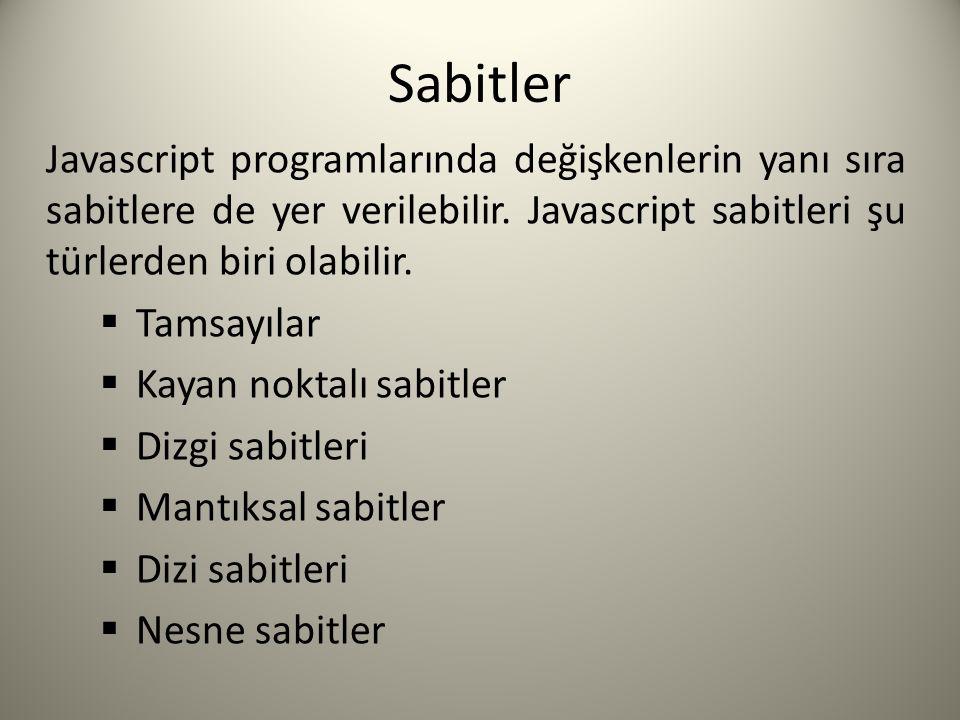 Sabitler Javascript programlarında değişkenlerin yanı sıra sabitlere de yer verilebilir.