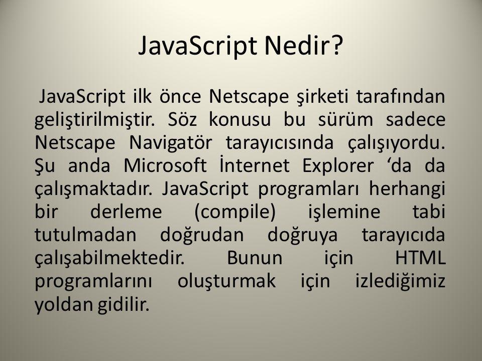 JavaScript Nedir. JavaScript ilk önce Netscape şirketi tarafından geliştirilmiştir.