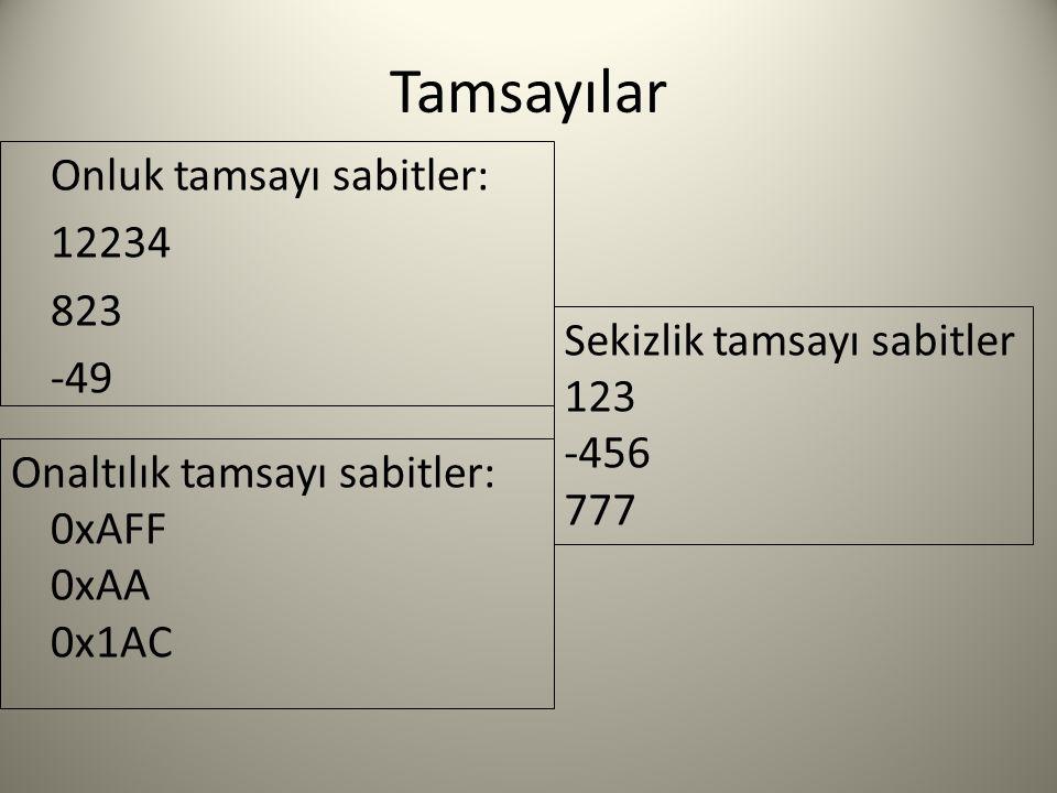 Tamsayılar Onluk tamsayı sabitler: 12234 823 -49 Onaltılık tamsayı sabitler: 0xAFF 0xAA 0x1AC Sekizlik tamsayı sabitler 123 -456 777