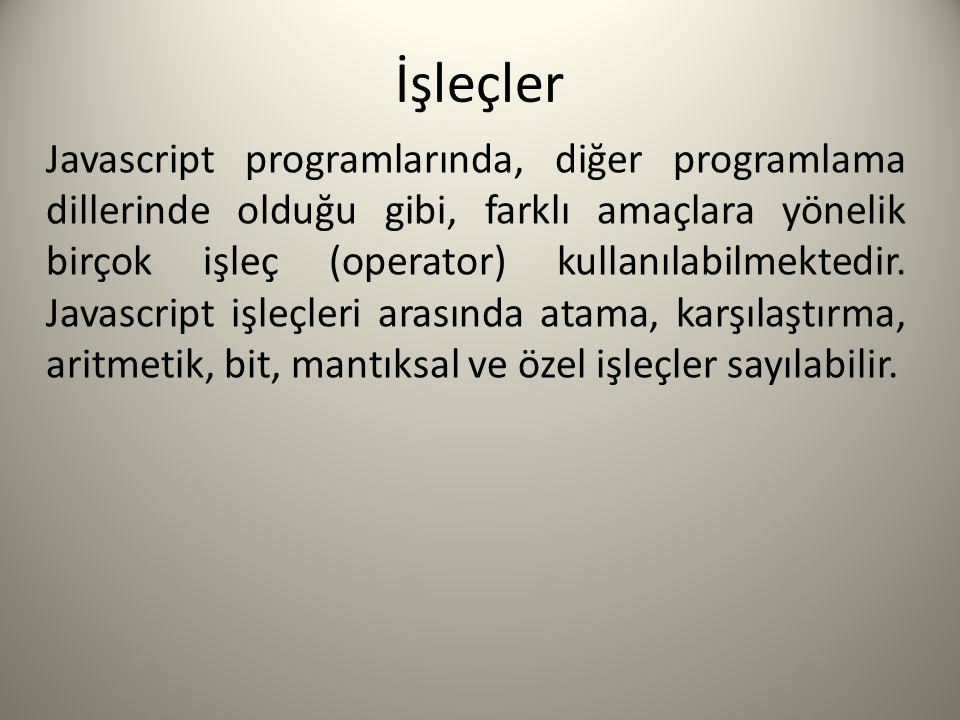 İşleçler Javascript programlarında, diğer programlama dillerinde olduğu gibi, farklı amaçlara yönelik birçok işleç (operator) kullanılabilmektedir.