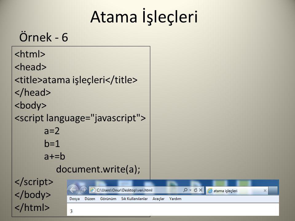 Atama İşleçleri atama işleçleri a=2 b=1 a+=b document.write(a); Örnek - 6
