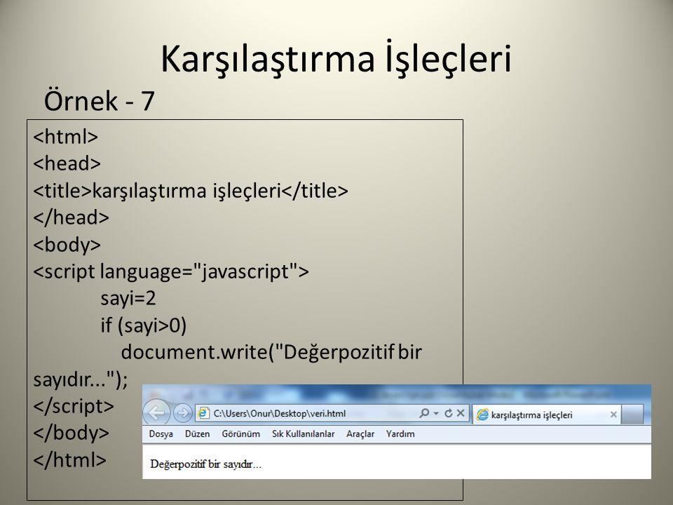 Karşılaştırma İşleçleri karşılaştırma işleçleri sayi=2 if (sayi>0) document.write( Değerpozitif bir sayıdır... ); Örnek - 7