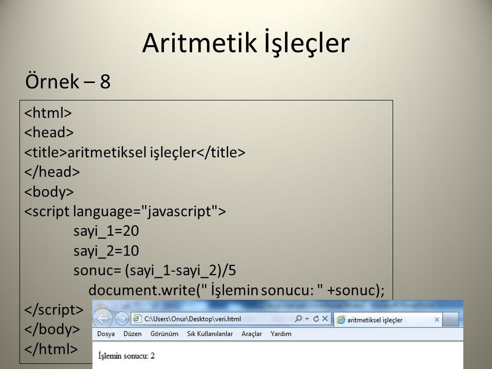 Aritmetik İşleçler Örnek – 8 aritmetiksel işleçler sayi_1=20 sayi_2=10 sonuc= (sayi_1-sayi_2)/5 document.write( İşlemin sonucu: +sonuc);