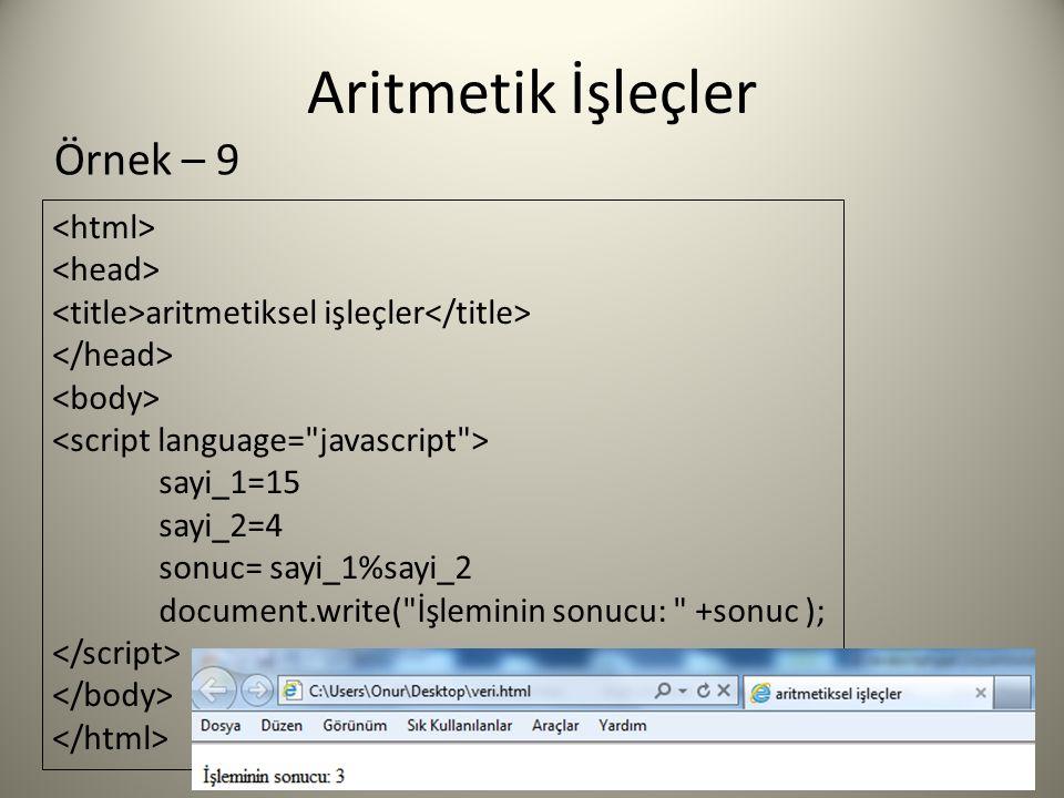 Aritmetik İşleçler Örnek – 9 aritmetiksel işleçler sayi_1=15 sayi_2=4 sonuc= sayi_1%sayi_2 document.write( İşleminin sonucu: +sonuc );