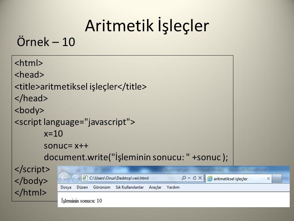 Aritmetik İşleçler aritmetiksel işleçler x=10 sonuc= x++ document.write( İşleminin sonucu: +sonuc ); Örnek – 10