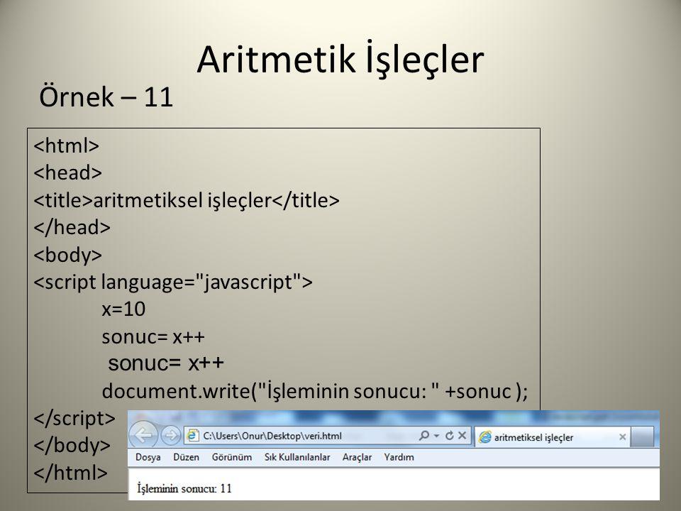 Aritmetik İşleçler aritmetiksel işleçler x=10 sonuc= x++ document.write( İşleminin sonucu: +sonuc ); Örnek – 11