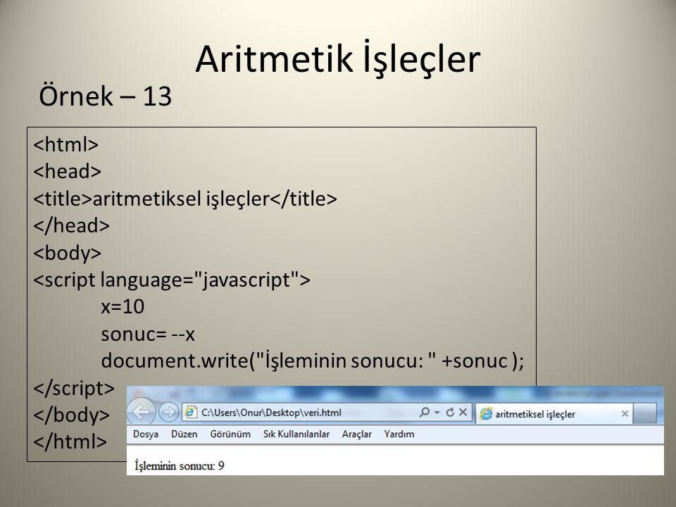 Aritmetik İşleçler aritmetiksel işleçler x=10 sonuc= --x document.write( İşleminin sonucu: +sonuc ); Örnek – 13