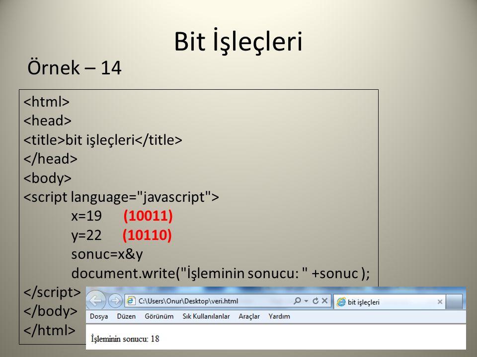 Bit İşleçleri bit işleçleri x=19 (10011) y=22 (10110) sonuc=x&y document.write( İşleminin sonucu: +sonuc ); Örnek – 14