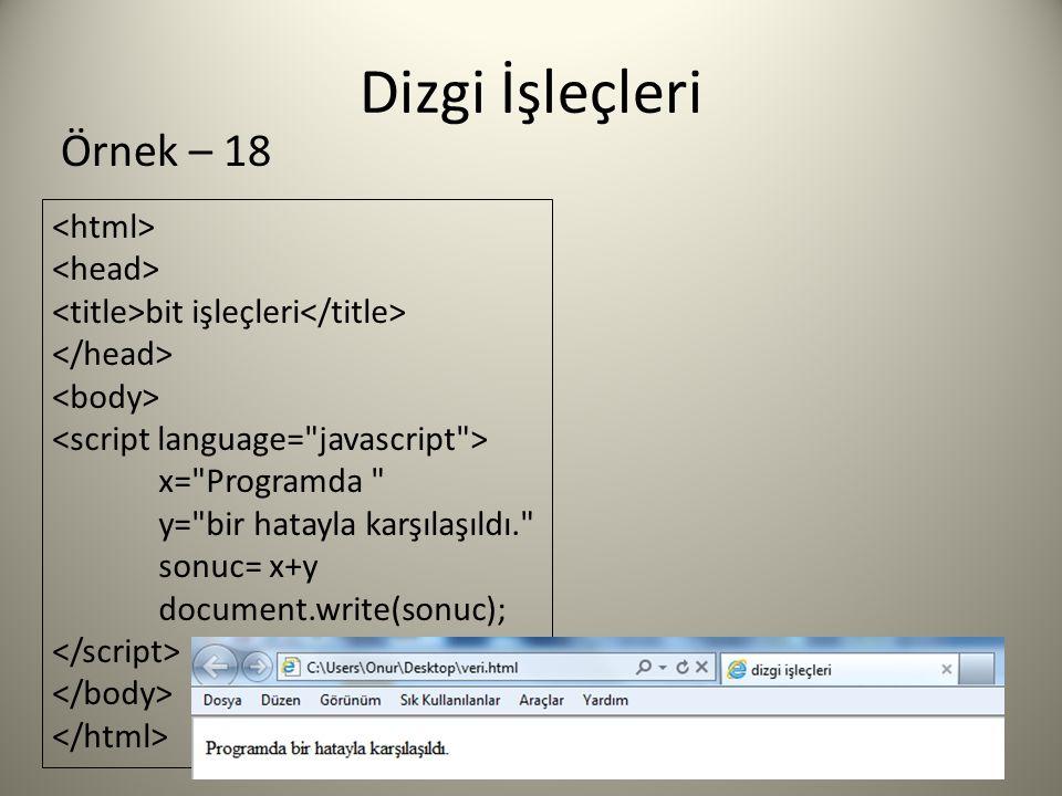 Dizgi İşleçleri bit işleçleri x= Programda y= bir hatayla karşılaşıldı. sonuc= x+y document.write(sonuc); Örnek – 18