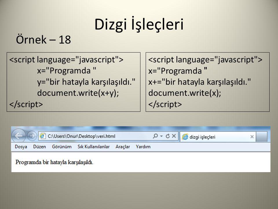 Dizgi İşleçleri x= Programda y= bir hatayla karşılaşıldı. document.write(x+y); Örnek – 18 x= Programda x+= bir hatayla karşılaşıldı. document.write(x);