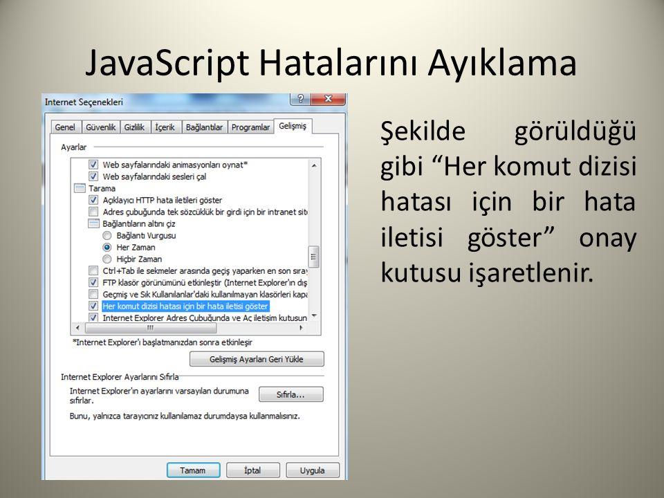 JavaScript Hatalarını Ayıklama Şekilde görüldüğü gibi Her komut dizisi hatası için bir hata iletisi göster onay kutusu işaretlenir.