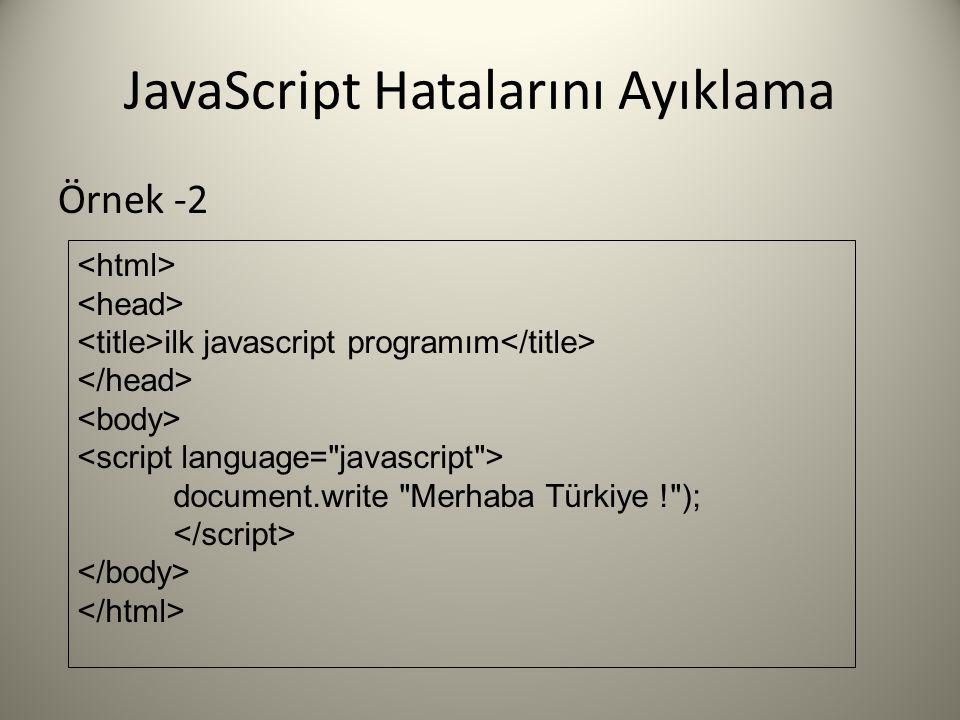 JavaScript Hatalarını Ayıklama Örnek -2 ilk javascript programım document.write Merhaba Türkiye ! );
