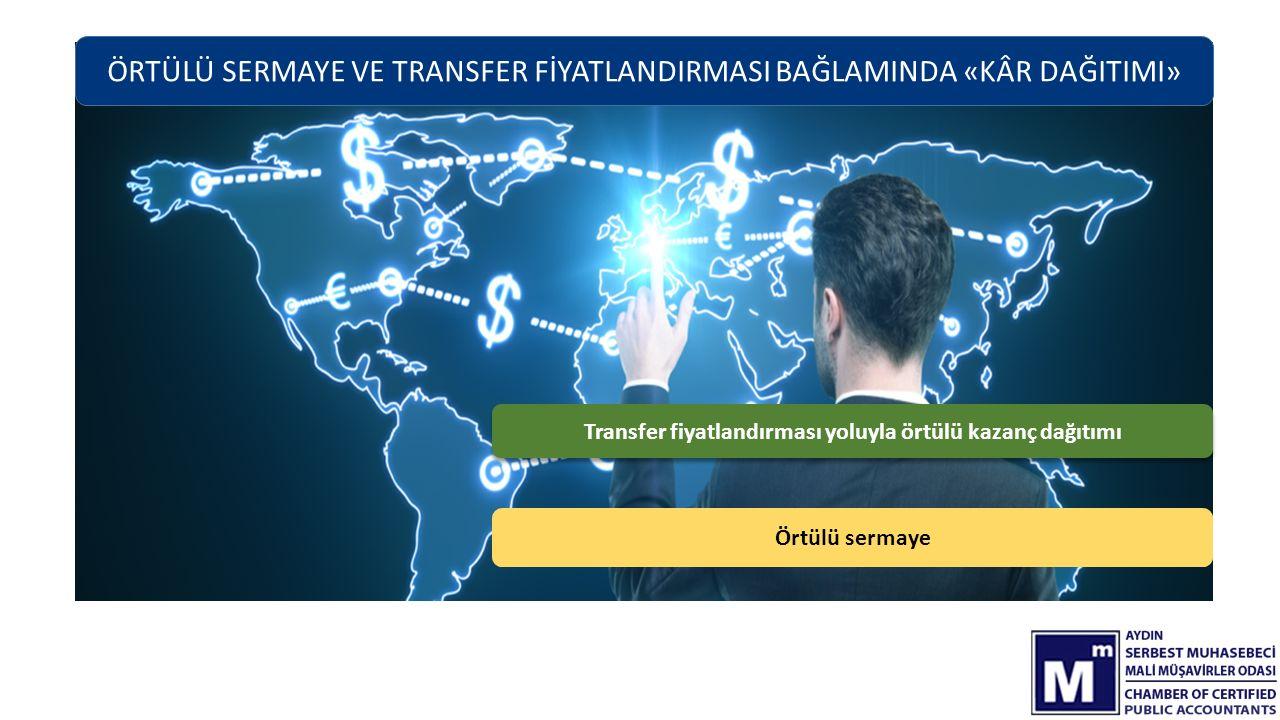 ÖRTÜLÜ SERMAYE VE TRANSFER FİYATLANDIRMASI BAĞLAMINDA «KÂR DAĞITIMI» Örtülü sermaye Transfer fiyatlandırması yoluyla örtülü kazanç dağıtımı