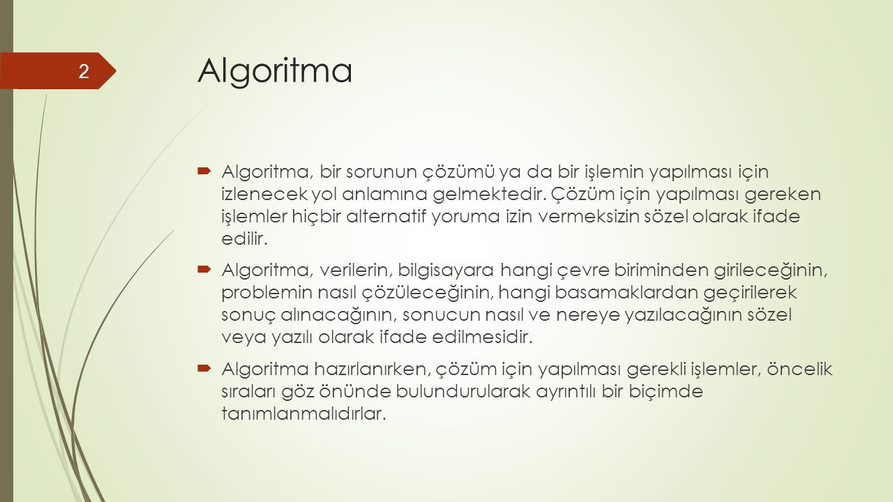 İki Sayının Toplamı Algoritması A1: BAŞLA A2: OKU X A3: OKU Y A4: HESAPLA Z=X+Y A5: YAZ Z A6: DUR Algoritmada işlemlerin sıralanmasında, işlem öncelikleri göz önünde bulundurulur.