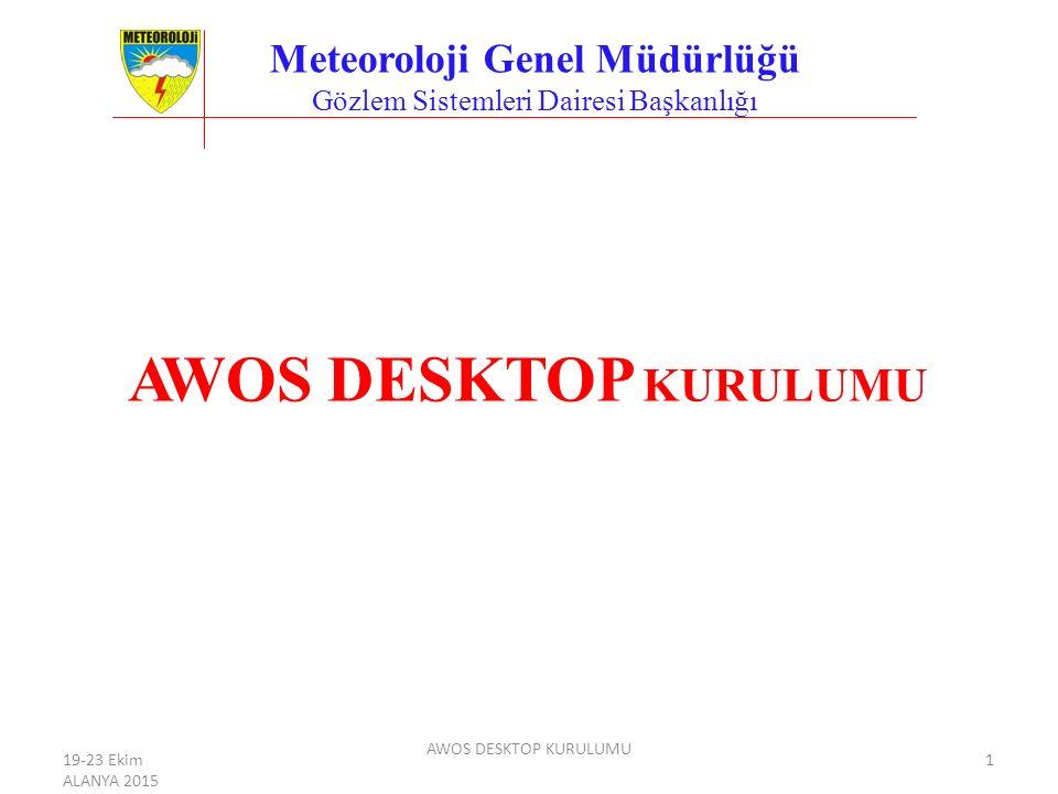 AWOS DESKTOP KURULUMU Meteoroloji Genel Müdürlüğü Gözlem Sistemleri Dairesi Başkanlığı AWOS DESKTOP KURULUMU 19-23 Ekim ALANYA 2015 1