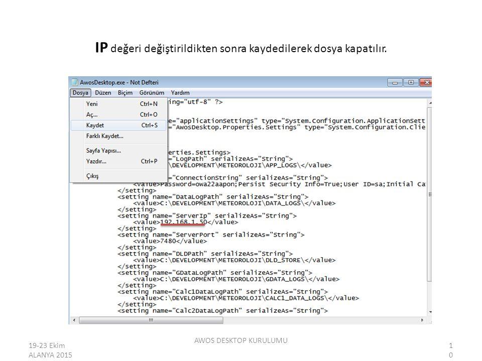 IP değeri değiştirildikten sonra kaydedilerek dosya kapatılır. AWOS DESKTOP KURULUMU 19-23 Ekim ALANYA 201510
