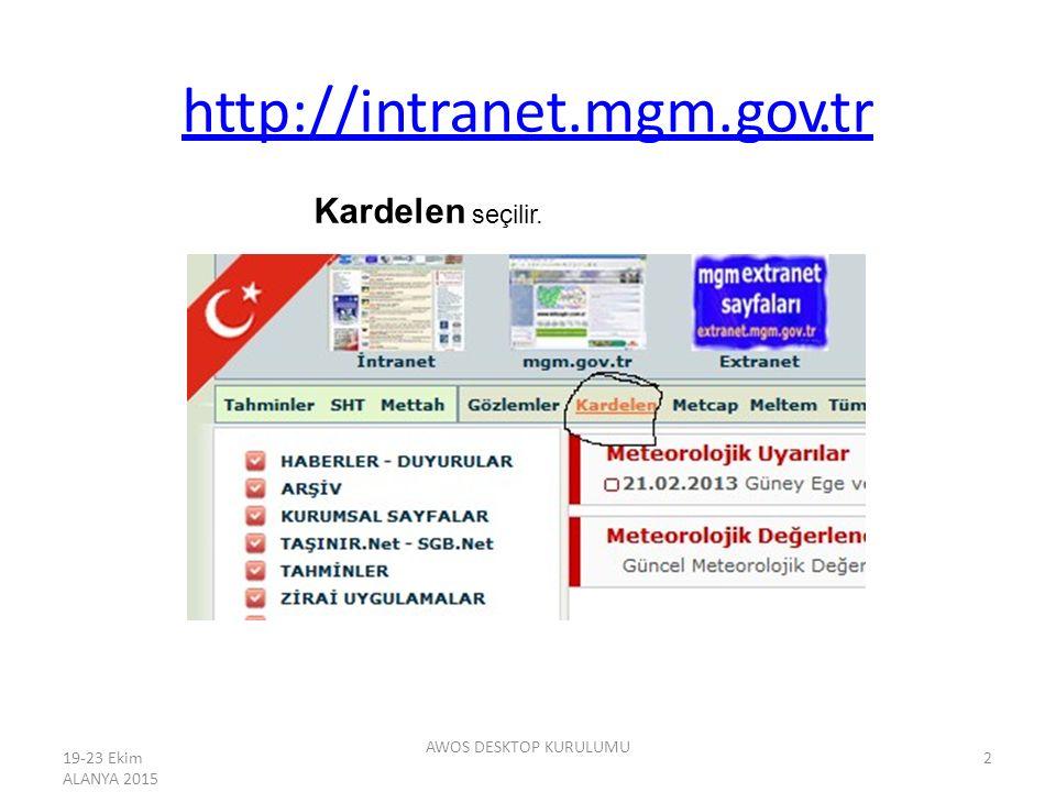 http://intranet.mgm.gov.tr Kardelen seçilir. AWOS DESKTOP KURULUMU 19-23 Ekim ALANYA 2015 2