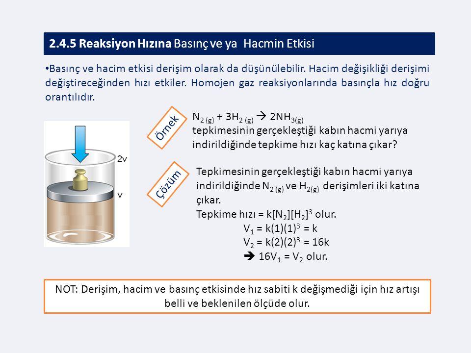 2.4.5 Reaksiyon Hızına Basınç ve ya Hacmin Etkisi Basınç ve hacim etkisi derişim olarak da düşünülebilir.
