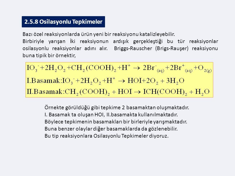 2.5.8 Osilasyonlu Tepkimeler Bazı özel reaksiyonlarda ürün yeni bir reaksiyonu katalizleyebilir.