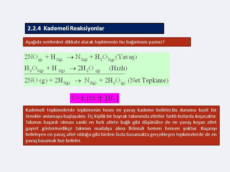 2.2.4 Kademeli Reaksiyonlar Aşağıda verilenleri dikkate alarak tepkimenin hız bağıntısını yazınız.