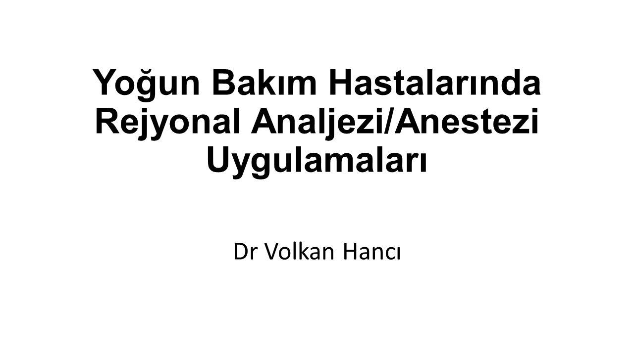 Yoğun Bakım Hastalarında Rejyonal Analjezi/Anestezi Uygulamaları Dr Volkan Hancı