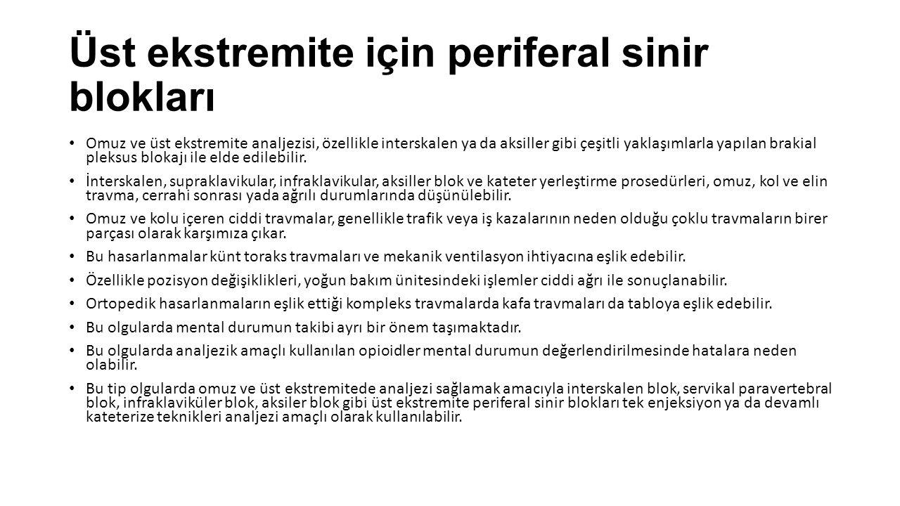 Üst ekstremite için periferal sinir blokları Omuz ve üst ekstremite analjezisi, özellikle interskalen ya da aksiller gibi çeşitli yaklaşımlarla yapılan brakial pleksus blokajı ile elde edilebilir.