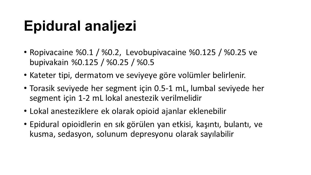 Epidural analjezi Ropivacaine %0.1 / %0.2, Levobupivacaine %0.125 / %0.25 ve bupivakain %0.125 / %0.25 / %0.5 Kateter tipi, dermatom ve seviyeye göre volümler belirlenir.
