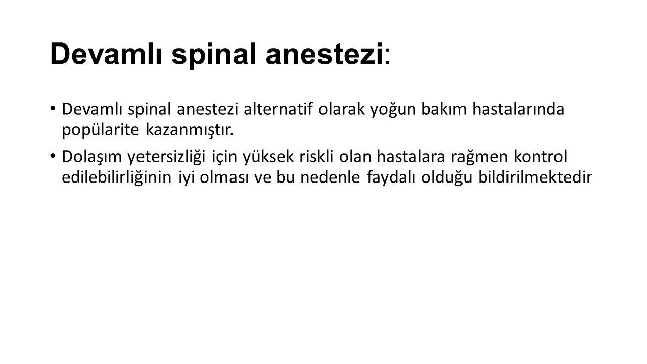 Devamlı spinal anestezi: Devamlı spinal anestezi alternatif olarak yoğun bakım hastalarında popülarite kazanmıştır.