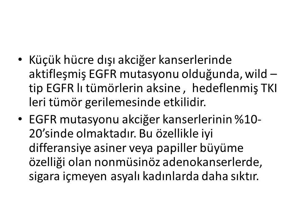 Küçük hücre dışı akciğer kanserlerinde aktifleşmiş EGFR mutasyonu olduğunda, wild – tip EGFR lı tümörlerin aksine, hedeflenmiş TKI leri tümör gerileme