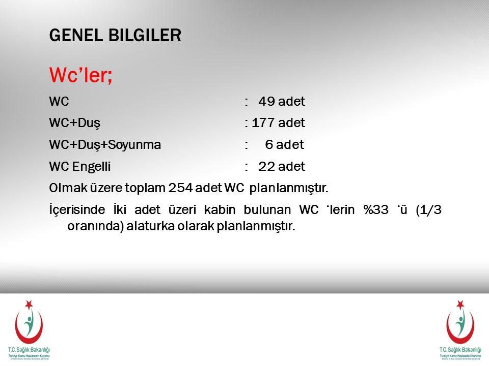GENEL BILGILER Wc'ler; WC: 49 adet WC+Duş: 177 adet WC+Duş+Soyunma: 6 adet WC Engelli: 22 adet Olmak üzere toplam 254 adet WC planlanmıştır.