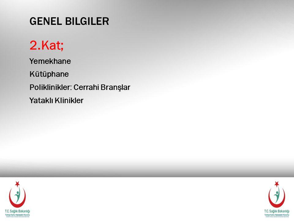 GENEL BILGILER 2.Kat; Yemekhane Kütüphane Poliklinikler: Cerrahi Branşlar Yataklı Klinikler