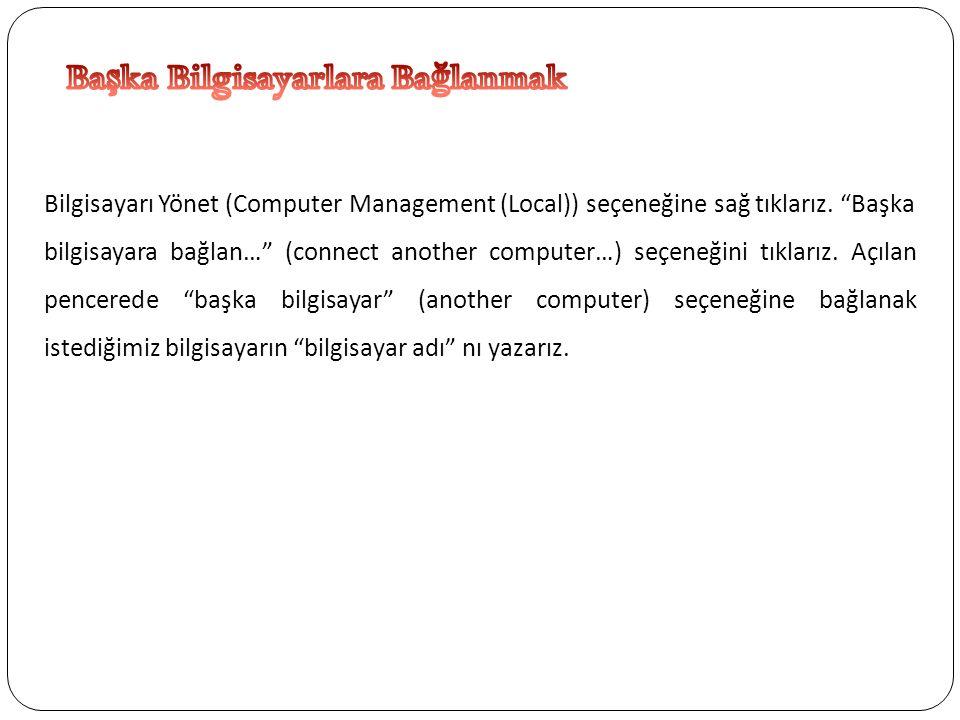 """Bilgisayarı Yönet (Computer Management (Local)) seçeneğine sağ tıklarız. """"Başka bilgisayara bağlan…"""" (connect another computer…) seçeneğini tıklarız."""