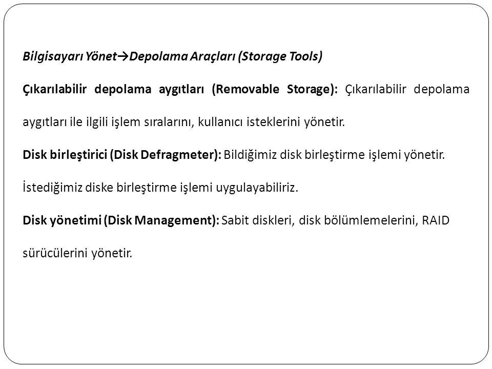 Bilgisayarı Yönet→Depolama Araçları (Storage Tools) Çıkarılabilir depolama aygıtları (Removable Storage): Çıkarılabilir depolama aygıtları ile ilgili