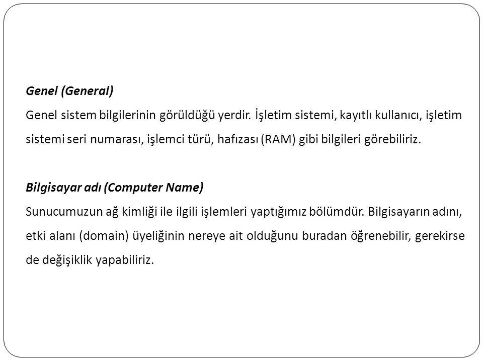 Genel (General) Genel sistem bilgilerinin görüldüğü yerdir. İşletim sistemi, kayıtlı kullanıcı, işletim sistemi seri numarası, işlemci türü, hafızası
