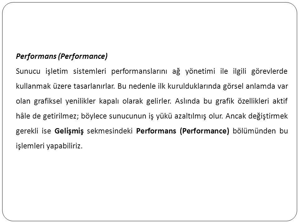 Performans (Performance) Sunucu işletim sistemleri performanslarını ağ yönetimi ile ilgili görevlerde kullanmak üzere tasarlanırlar. Bu nedenle ilk ku