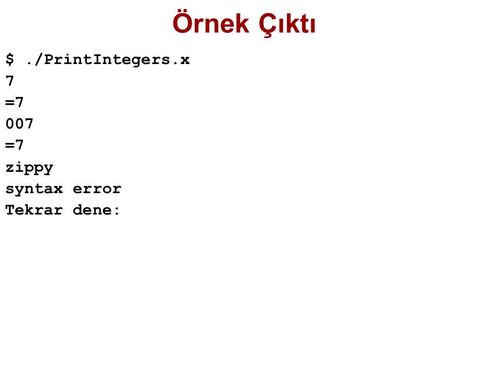 Örnek Çıktı $./PrintIntegers.x 7 =7 007 =7 zippy syntax error Tekrar dene: