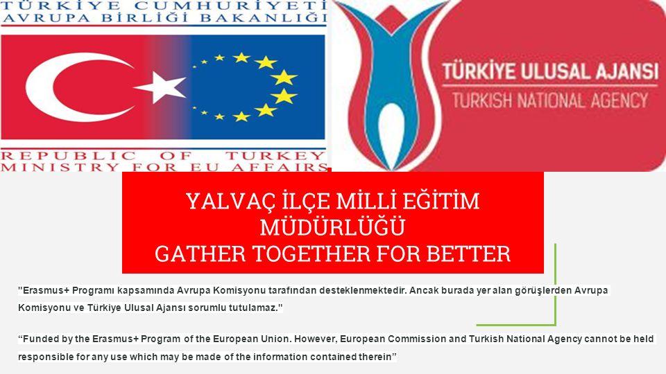 YALVAÇ İLÇE MİLLİ EĞİTİM MÜDÜRLÜĞÜ GATHER TOGETHER FOR BETTER Erasmus+ Programı kapsamında Avrupa Komisyonu tarafından desteklenmektedir.