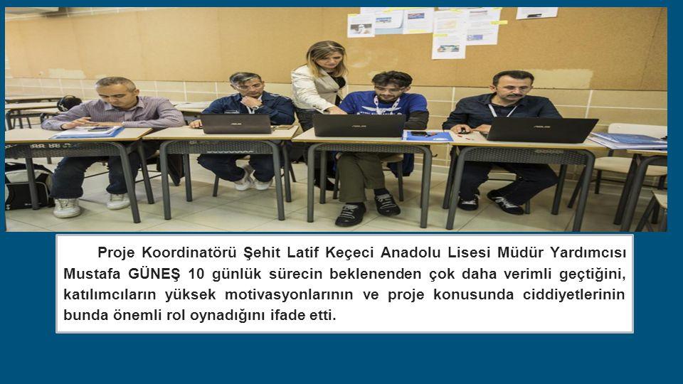 Proje Koordinatörü Şehit Latif Keçeci Anadolu Lisesi Müdür Yardımcısı Mustafa GÜNEŞ 10 günlük sürecin beklenenden çok daha verimli geçtiğini, katılımcıların yüksek motivasyonlarının ve proje konusunda ciddiyetlerinin bunda önemli rol oynadığını ifade etti.