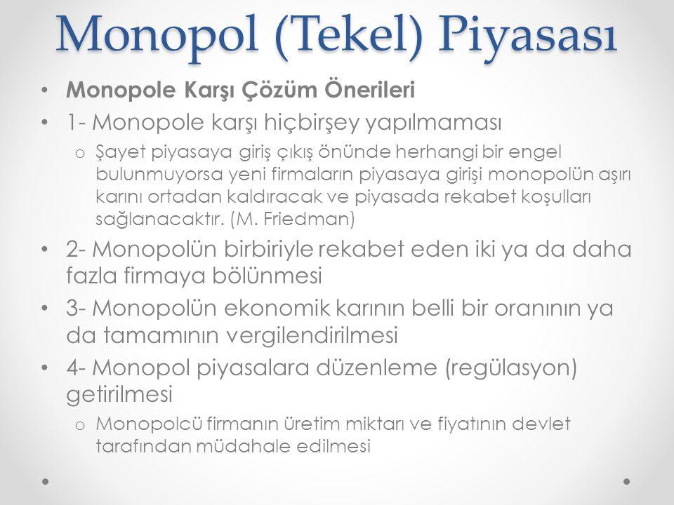 Monopol (Tekel) Piyasası Monopole Karşı Çözüm Önerileri 1- Monopole karşı hiçbirşey yapılmaması o Şayet piyasaya giriş çıkış önünde herhangi bir engel