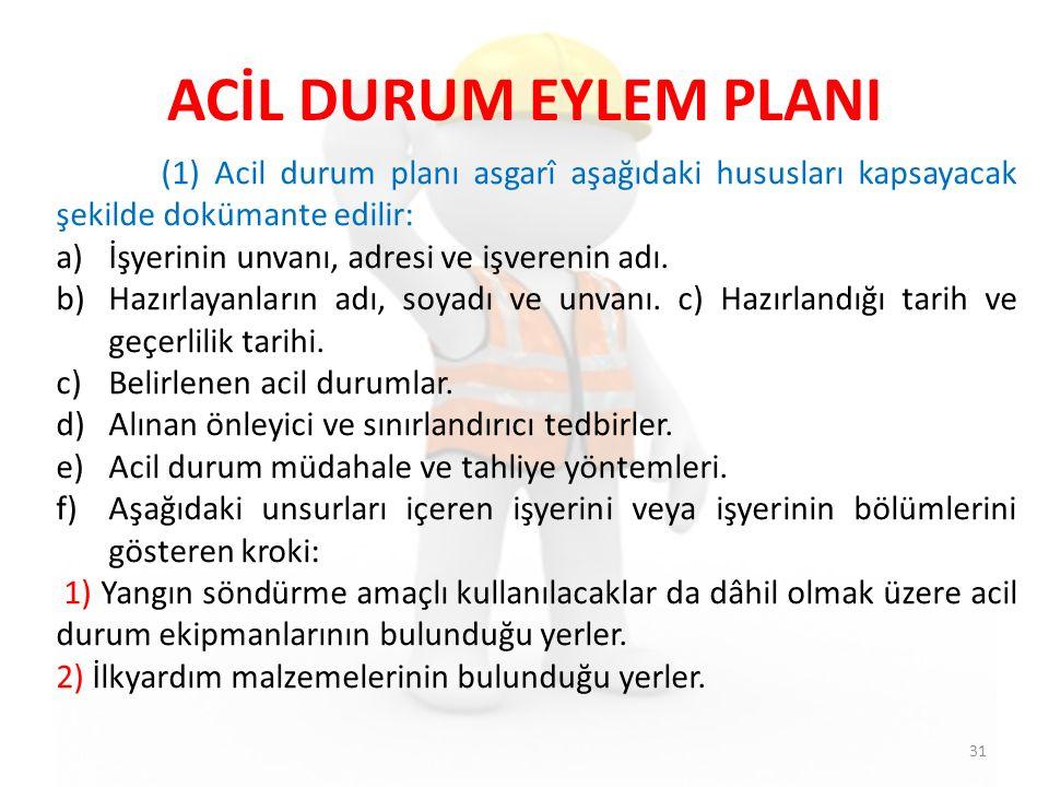 ACİL DURUM EYLEM PLANI 31 (1) Acil durum planı asgarî aşağıdaki hususları kapsayacak şekilde dokümante edilir: a)İşyerinin unvanı, adresi ve işverenin