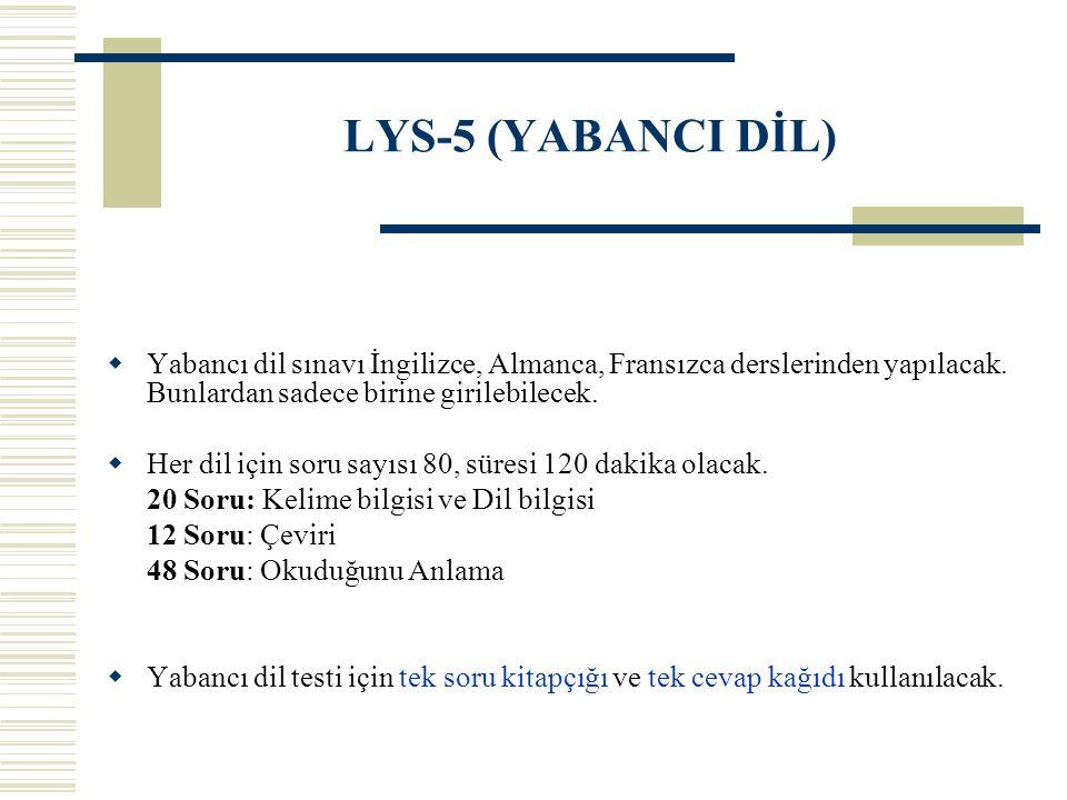 LYS-5 (YABANCI DİL)  Yabancı dil sınavı İngilizce, Almanca, Fransızca derslerinden yapılacak.