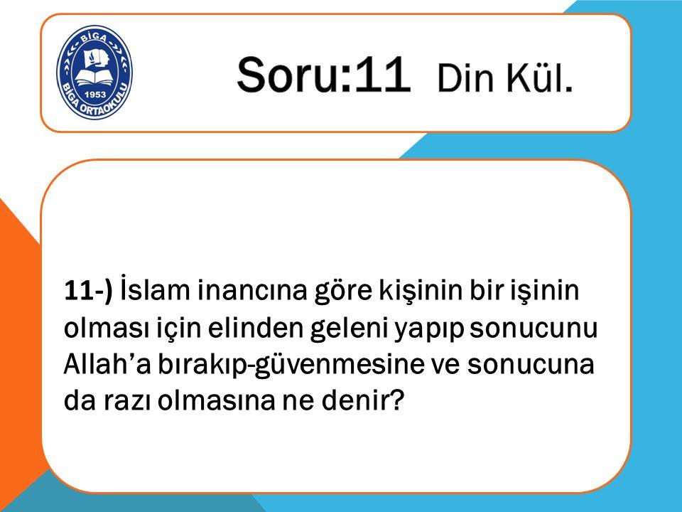 11-) İslam inancına göre kişinin bir işinin olması için elinden geleni yapıp sonucunu Allah'a bırakıp-güvenmesine ve sonucuna da razı olmasına ne denir